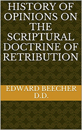 History of Opinions on the Scriptural Doctrine of Retribution