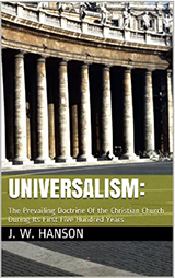Universalism: the Prevailing Doctrine of the Church the First 500 Years